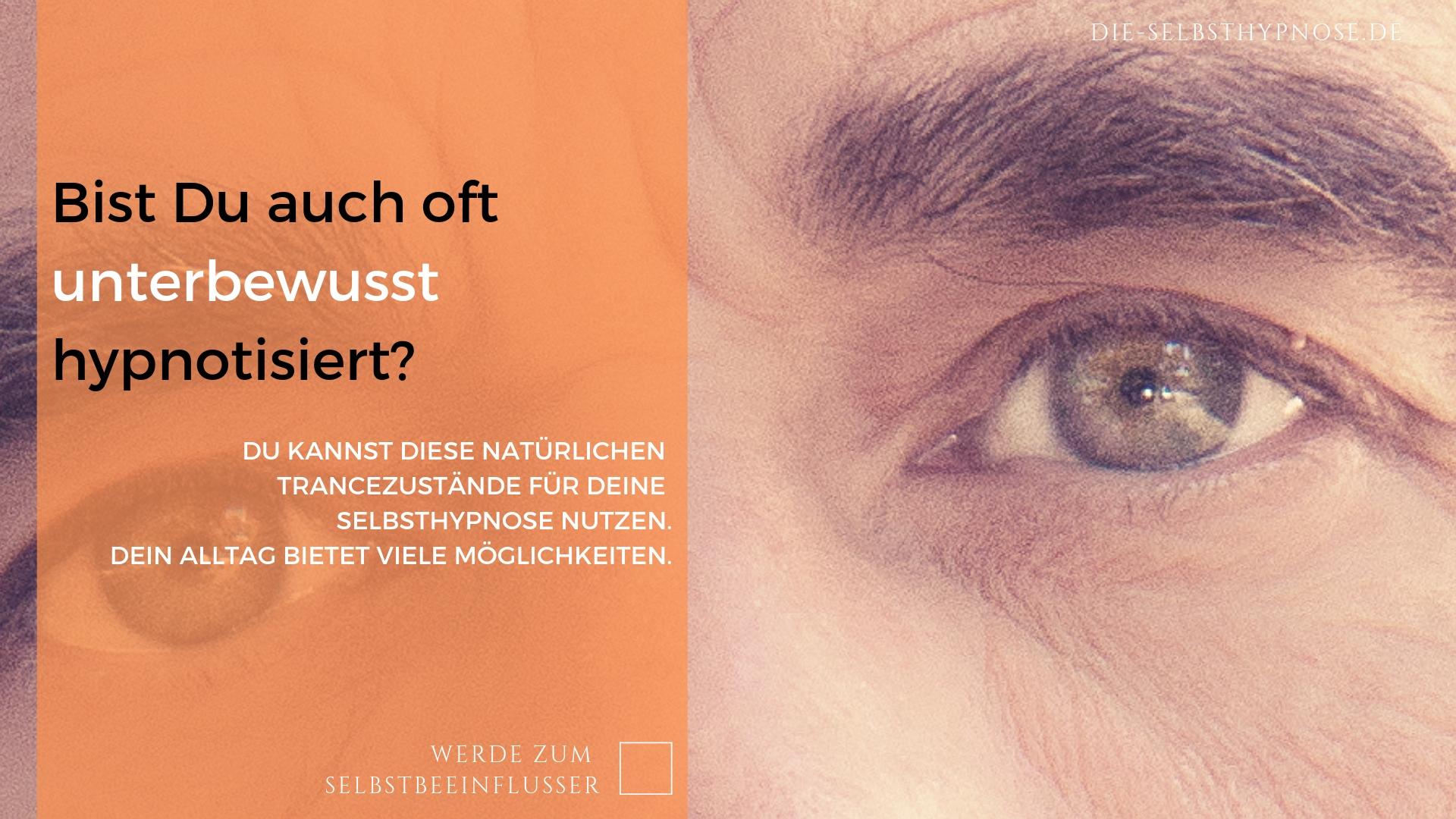 Bist Du auch oft unterbewusst hypnotisiert?