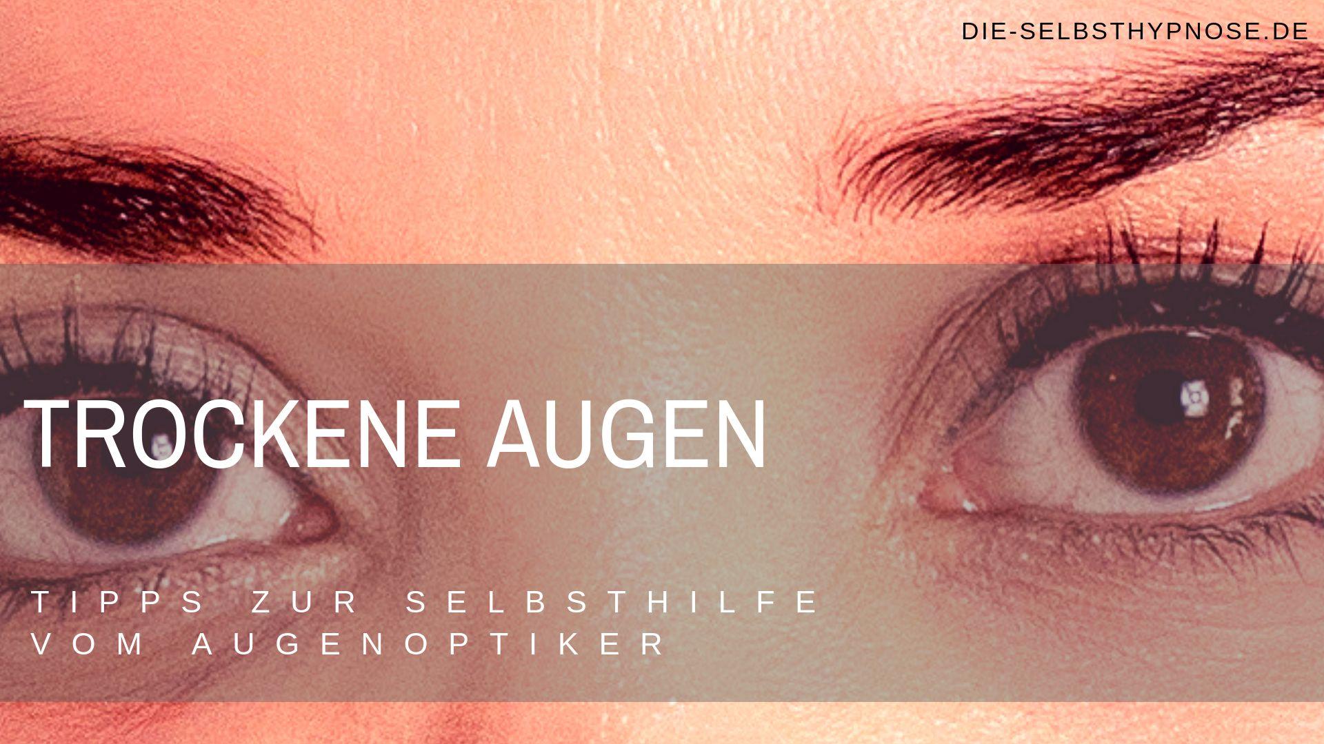 Trockene Augen - Tipps zur Selbsthilfe